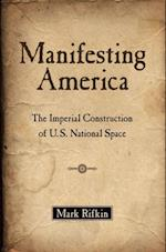 Manifesting America: The Imperial Construction of U.S. National Space af Mark Rifkin