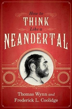 How to Think Like a Neandertal af Thomas Wynn, Frederick L. Coolidge