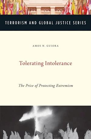 Tolerating Intolerance: The Price of Protecting Extremism af Amos N. Guiora