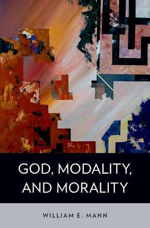 God, Modality, and Morality af William E. Mann