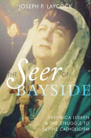 Seer of Bayside: Veronica Lueken and the Struggle to Define Catholicism af Joseph P. Laycock