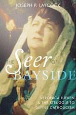 Seer of Bayside: Veronica Lueken and the Struggle to Define Catholicism af Joseph P. Laycock