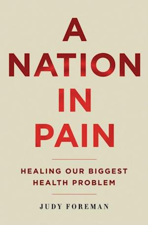 Nation in Pain: Healing our Biggest Health Problem af Judy Foreman