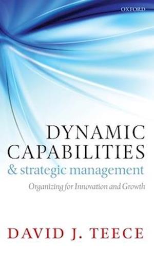 Dynamic Capabilities and Strategic Management af David J. Teece