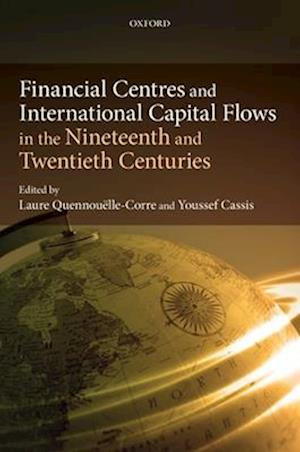 Financial Centres and International Capital Flows in the Nineteenth and Twentieth Centuries af Youssef Cassis, Laure Quennouelle Corre