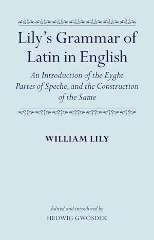 Lily's Grammar of Latin in English: An Introduction of the Eyght Partes of Speche, and the Construction of the Same af William Lily