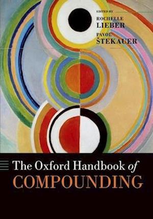The Oxford Handbook of Compounding af Rochelle Lieber, Pavol Stekauer