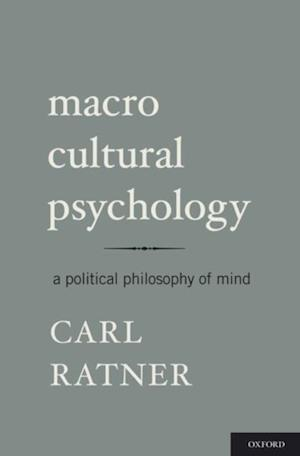 Macro Cultural Psychology: A Political Philosophy of Mind af Carl Ratner
