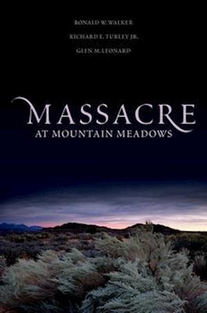 Massacre at Mountain Meadows af Ronald W. Walker, Richard E. Turley Jr., Glen M. Leonard