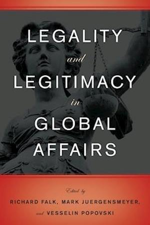 Legality and Legitimacy in Global Affairs af Richard Falk, Vesselin Popovski, Mark Juergensmeyer