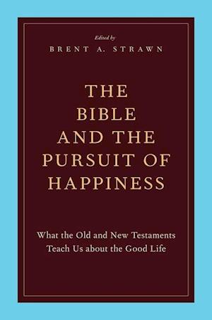 The Bible and the Pursuit of Happiness af Brent A. Strawn