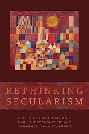 Rethinking Secularism af Mark Juergensmeyer, Jonathan VanAntwerpen, Craig Calhoun