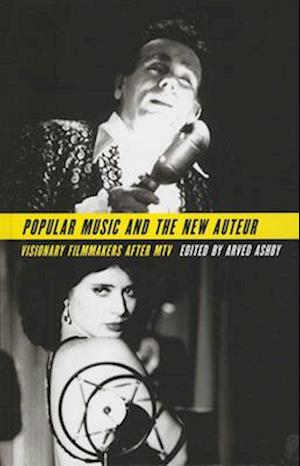 Popular Music and the New Auteur af Arved Ashby