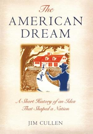 American Dream: A Short History of an Idea that Shaped a Nation af Jim Cullen