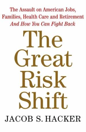 Great Risk Shift: The Assault on American Jobs, Families, Health Care and Retirement And How You Can Fight Back af Jacob S. Hacker
