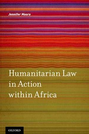Humanitarian Law in Action within Africa af Jennifer Moore