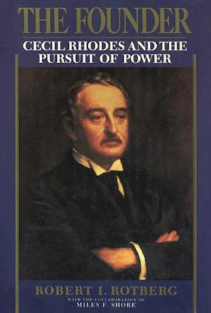 Founder: Cecil Rhodes and the Pursuit of Power af Robert I. Rotberg