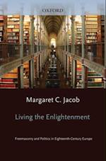Living the Enlightenment: Freemasonry and Politics in Eighteenth-Century Europe af Margaret C. Jacob