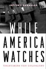 While America Watches: Televising the Holocaust af Jeffrey Shandler