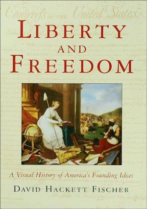 Liberty and Freedom: A Visual History of Americas Founding Ideas af David Hackett Fischer