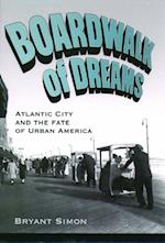 Boardwalk of Dreams: Atlantic City and the Fate of Urban America af Bryant Simon