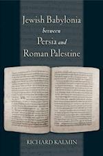 Jewish Babylonia between Persia and Roman Palestine af Richard Kalmin