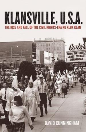 Klansville, U.S.A.: The Rise and Fall of the Civil Rights-Era Ku Klux Klan af David Cunningham