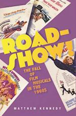 Roadshow!: The Fall of Film Musicals in the 1960s af Matthew Kennedy