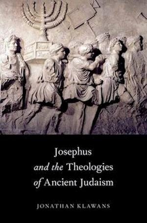 Josephus and the Theologies of Ancient Judaism af Jonathan Klawans