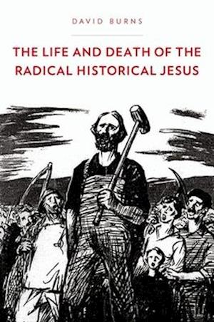 The Life and Death of the Radical Historical Jesus af David Burns