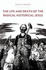 The Life and Death of the Radical Historical Jesus af David Burns