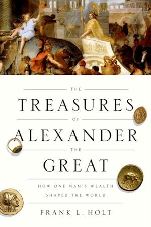 Treasures of Alexander the Great: How One Man's Wealth Shaped the World af Frank L. Holt