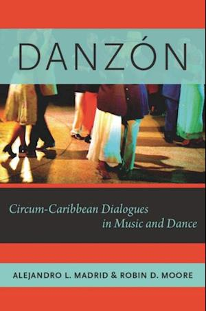 Danzon: Circum-Caribbean Dialogues in Music and Dance af Robin D. Moore