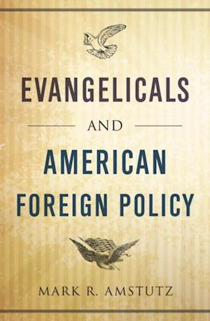 Evangelicals and American Foreign Policy af Mark R. Amstutz