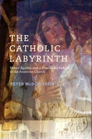 Catholic Labyrinth: Power, Apathy, and a Passion for Reform in the American Church af Peter Mcdonough