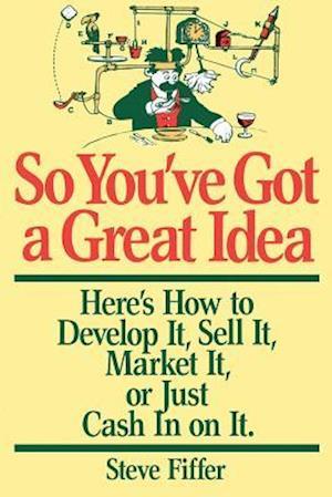 So You've Got a Great Idea af Steve Fiffer