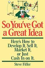 So You've Got a Great Idea af Steve Fiffer