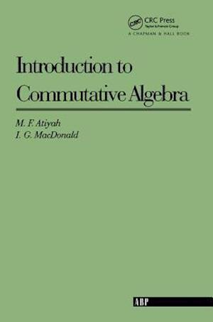 Introduction to Commutative Algebra af Michael Atiyah, I G Macdonald, Michael Francis Atiyah