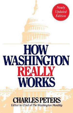 How Washington Really Works af Charles Peters