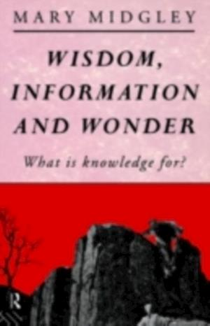 Wisdom, Information and Wonder af Mary Midgley