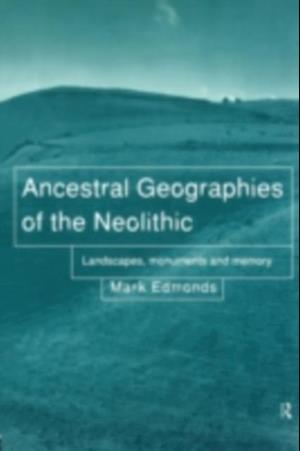 Ancestral Geographies of the Neolithic af Mark Edmonds