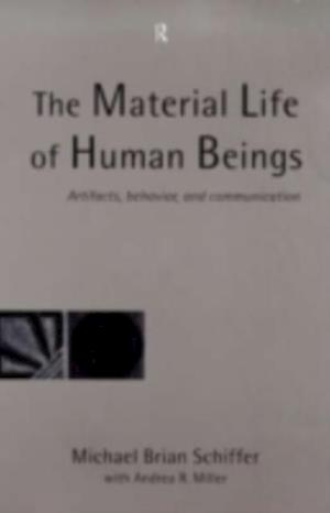 Material Life of Human Beings af Michael Brian Schiffer