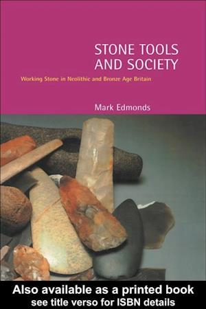 Stone Tools and Society af Mark Edmonds