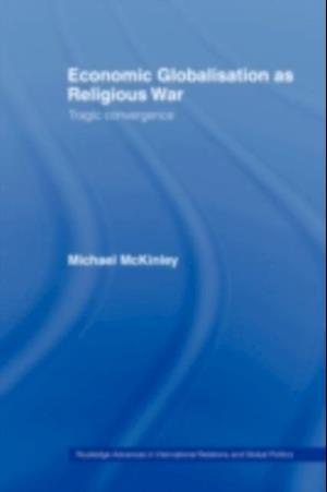 Economic Globalisation as Religious War af Michael Mckinley