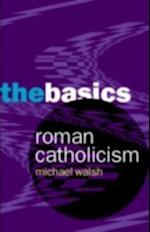 Roman Catholicism: The Basics af Michael Walsh