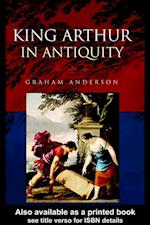 King Arthur in Antiquity af Graham Anderson