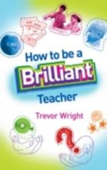 How to be a Brilliant Teacher af Trevor Wright