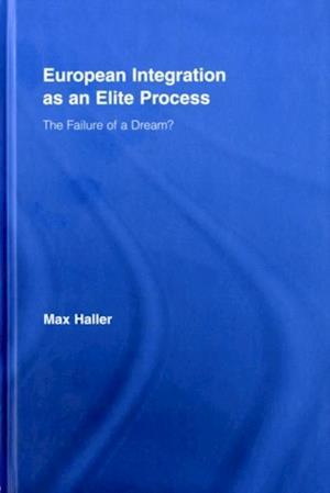 European Integration as an Elite Process af Max Haller
