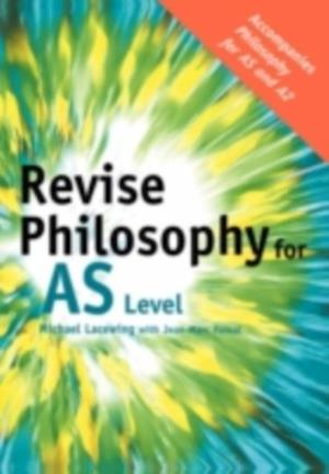 Revise Philosophy for AS Level af Michael Lacewing