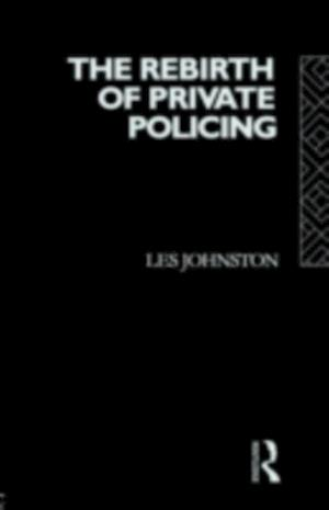 Rebirth of Private Policing af Les Johnston